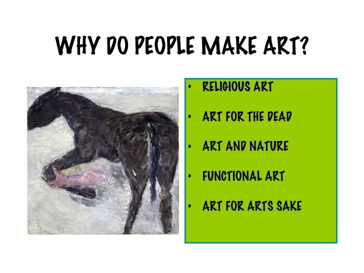 WHY DO PEOPLE MAKE ART?             • RELIGIOUS ART              • ART FOR THE DEAD              • ART AND NATURE         ...