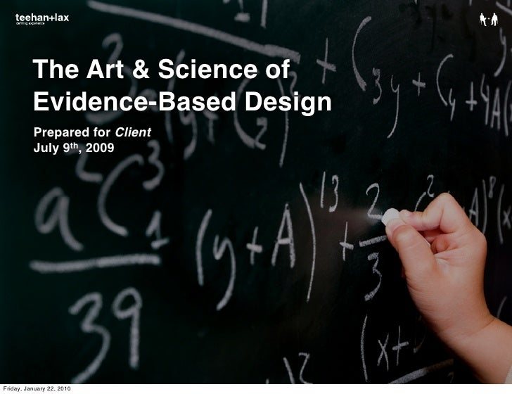 The Art & Science of           Evidence-Based Design           Prepared for Client           July 9th, 2009     Friday, Ja...