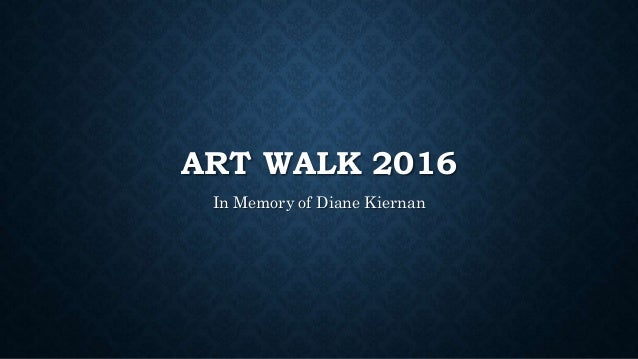ART WALK 2016 In Memory of Diane Kiernan