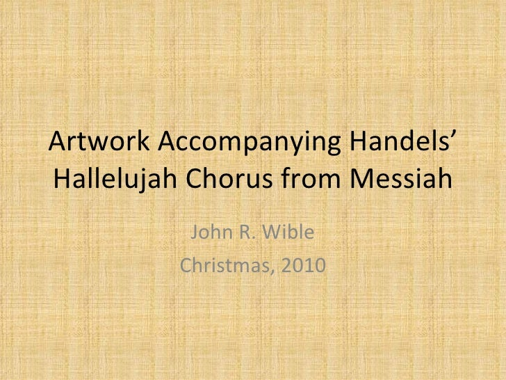Artwork Accompanying Handels' Hallelujah Chorus from Messiah John R. Wible Christmas, 2010
