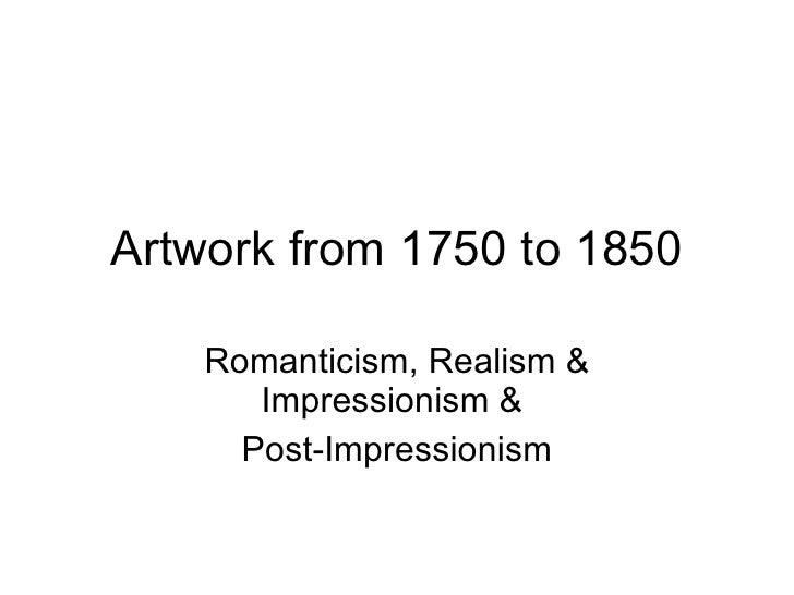 Artwork from 1750 to 1850 Romanticism, Realism & Impressionism &  Post-Impressionism