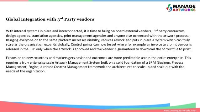 www.manageartworks.com Global Integration with 3rd Party vendors With internal systems in place and interconnected, it is ...