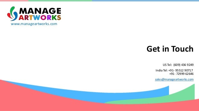 www.manageartworks.com Get in Touch US Tel: (609) 436 9249 India Tel: +91- 95512 90717 +91- 72999 62646 sales@manageartwor...