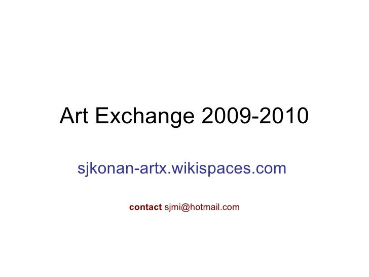 Art Exchange 2009-2010 sjkonan-artx.wikispaces.com   contact  sjmi@hotmail.com