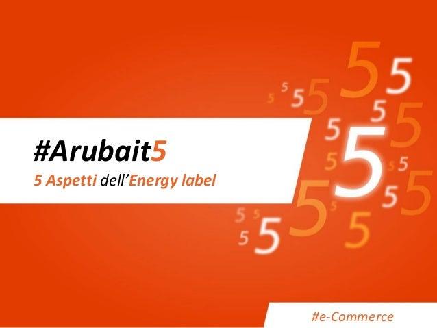#Arubait5 5 Aspetti dell'Energy label #e-Commerce