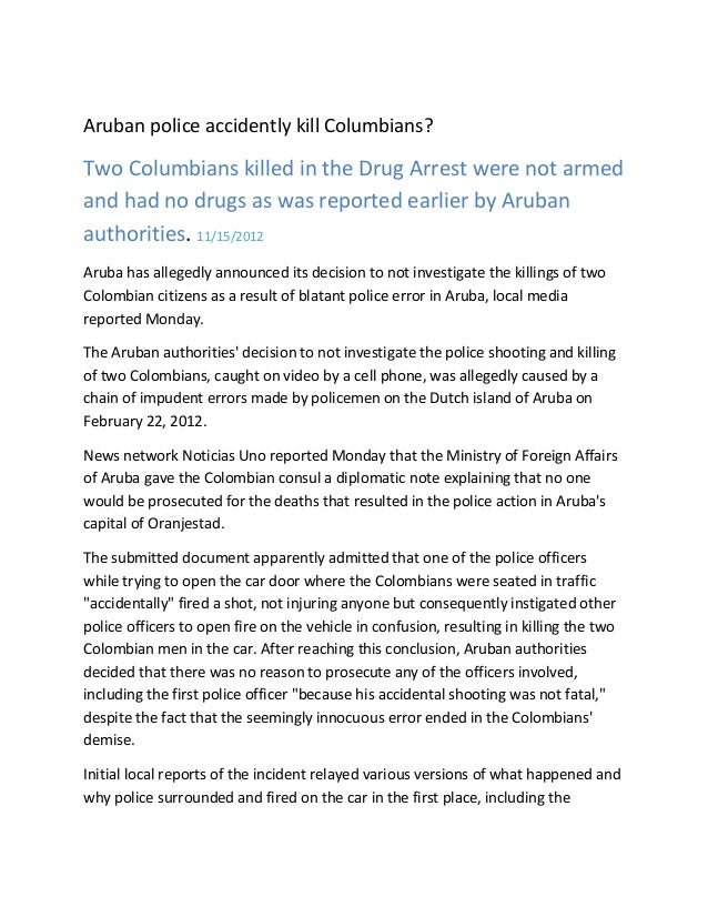 Aruban police accidently kill Columbians?Two Columbians killed in the Drug Arrest were not armedand had no drugs as was re...
