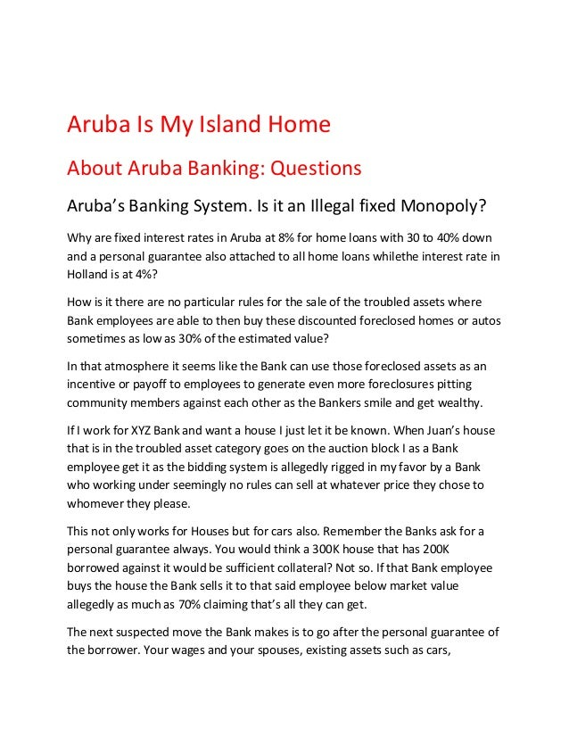 Aruba Is My Island HomeAbout Aruba Banking: QuestionsAruba's Banking System. Is it an Illegal fixed Monopoly?Why are fixed...