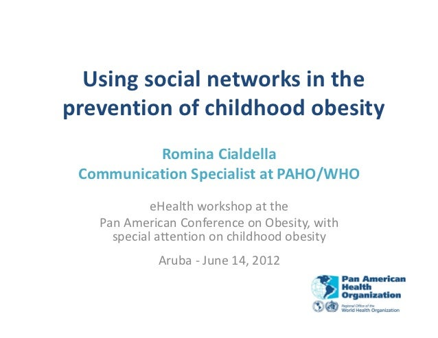 Using social networks in theprevention of childhood obesity          Romina Cialdella Communication Specialist at PAHO/WHO...