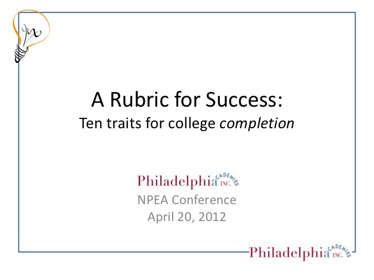 A Rubric for Success:Ten traits for college completion        NPEA Conference         April 20, 2012