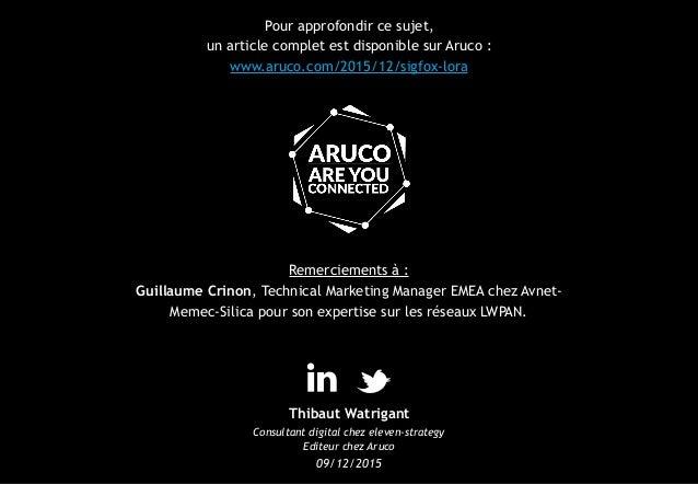 Pour approfondir ce sujet, un article complet est disponible sur Aruco : www.aruco.com/2015/12/sigfox-lora Remerciements à...