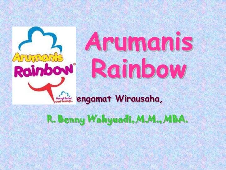 Arumanis       Rainbow     Pengamat Wirausaha,R. Benny Wahyuadi, M.M., MBA.
