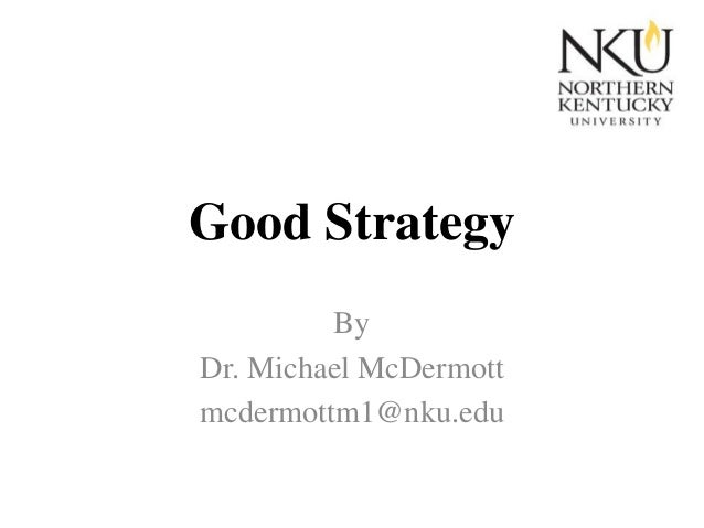 Good Strategy By Dr. Michael McDermott mcdermottm1@nku.edu