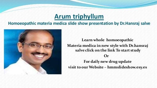 Arum triphyllum Homoeopathic materia medica slide show presentation by Dr.Hansraj salve Learn whole homoeopathic Materia m...
