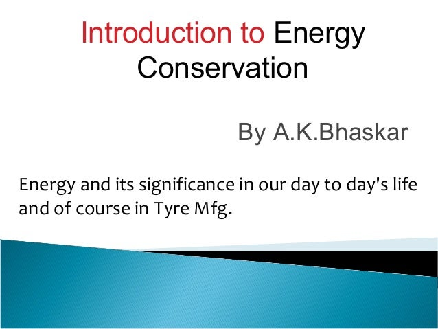 Introduction to Energy Conservation By A.K.Bhaskar Energy and its significance in our day to day's life and of course in T...