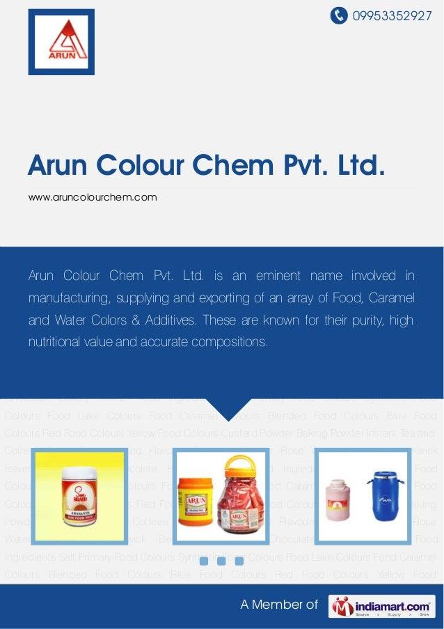 09953352927A Member ofArun Colour Chem Pvt. Ltd.www.aruncolourchem.comPrimary Food Colours Synthetic Food Colours Food Lak...
