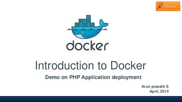 Introduction to Docker Demo on PHP Application deployment Arun prasath S April, 2014