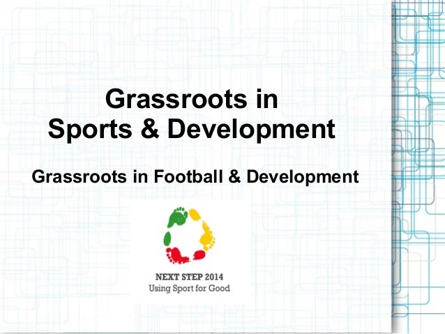 Grassroots in Sports & Development Grassroots in Football & Development
