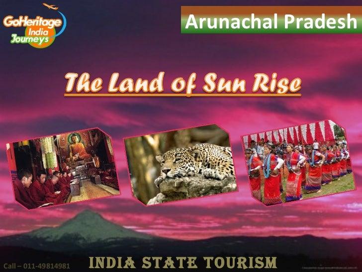 Arunachal PradeshCall – 011-49814981   IndIa State tourISm