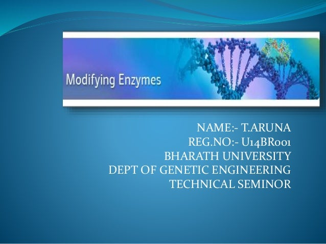 NAME:- T.ARUNA REG.NO:- U14BR001 BHARATH UNIVERSITY DEPT OF GENETIC ENGINEERING TECHNICAL SEMINOR