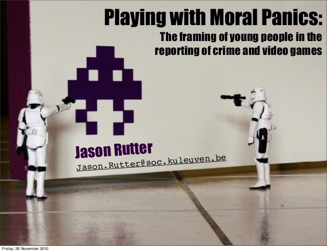 Playing with Moral Panics: The framing of young people in the reporting of crime and video games Jason Rutter Jason.Rutter...