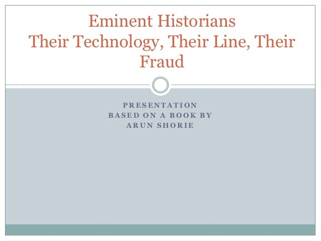 Eminent HistoriansTheir Technology, Their Line, Their              Fraud            PRESENTATION          BASED ON A BOOK ...