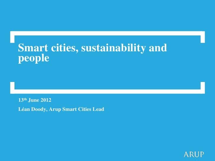 Smart cities, sustainability andpeople13th June 2012Léan Doody, Arup Smart Cities Lead