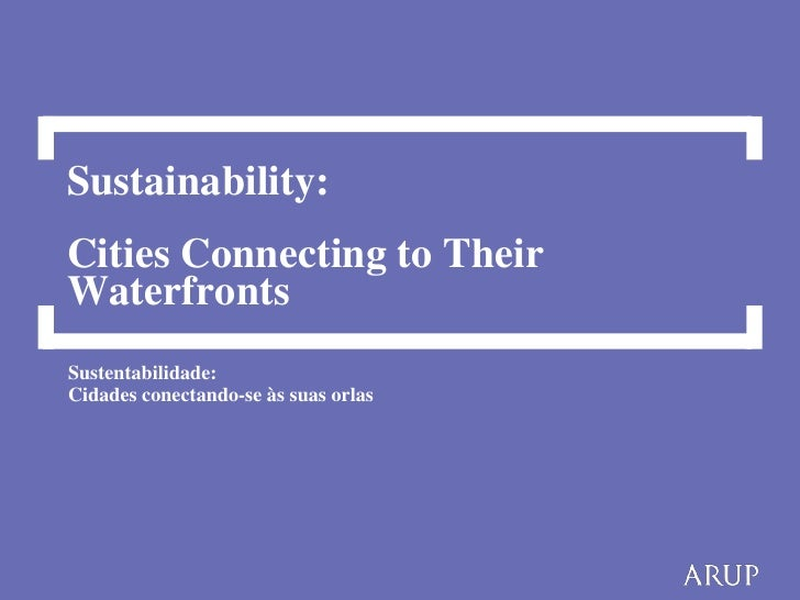 Sustainability:Cities Connecting to TheirWaterfrontsSustentabilidade:Cidades conectando-se às suas orlas