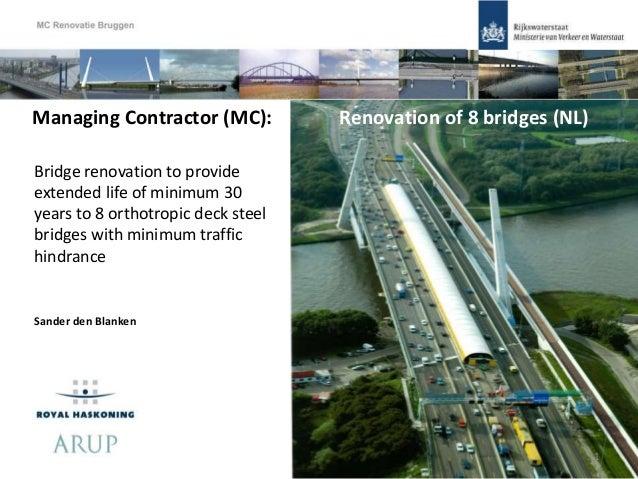 Sander den Blanken Managing Contractor (MC): Renovation of 8 bridges (NL) Bridge renovation to provide extended life of mi...