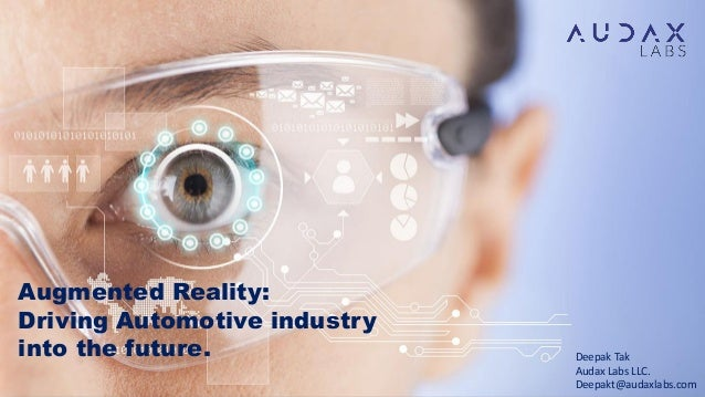 Augmented Reality: Driving Automotive industry into the future. Deepak Tak Audax Labs LLC. Deepakt@audaxlabs.com