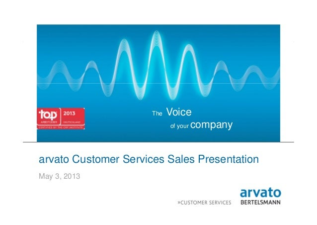 1 | arvato | May 21, 2013 | arvato Customer Services sales presentationThe Voiceof your companyarvato Customer Services Sa...