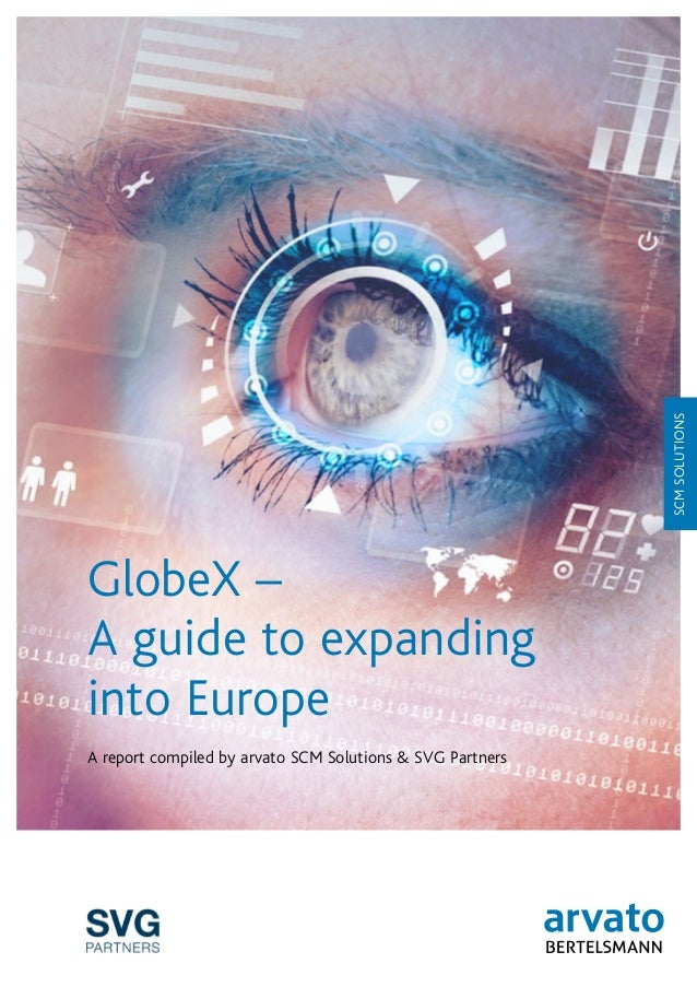 SCMSOLUTIONS GlobeX – A guide to expanding into Europe A report compiled by arvato SCM Solutions & SVG Partners