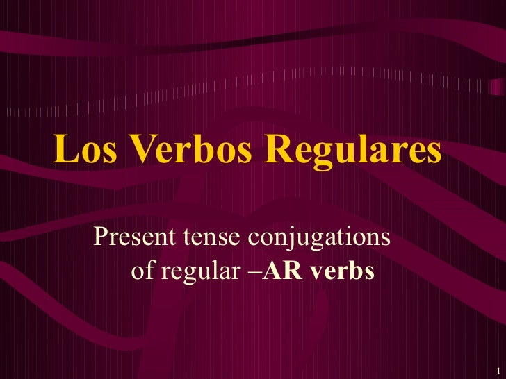 Los Verbos Regulares  Present tense conjugations     of regular –AR verbs                               1