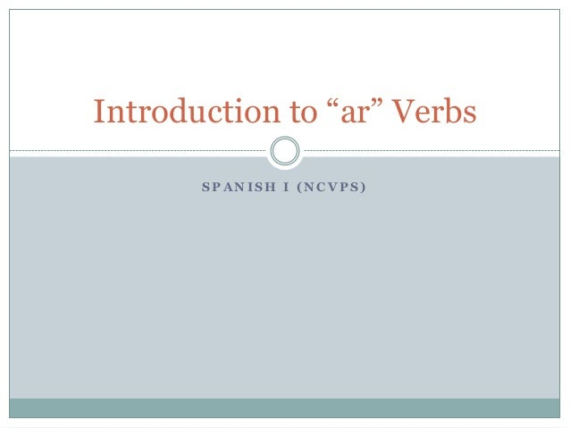"Introduction to ""ar"" Verbs       SPANISH I (NCVPS)"