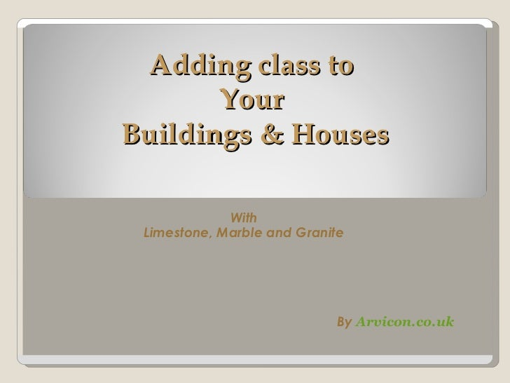 Adding class to  Your  Buildings & Houses With  Limestone, Marble and Granite  By  Arvicon.co.uk