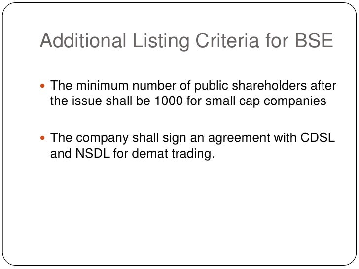 Additional Listing Criteria for BSE<br />The minimum number of public shareholders after the issue shall be 1000 for small...