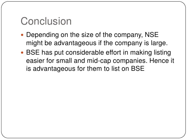 Conclusion<br />Depending on the size of the company, NSE might be advantageous if the company is large.<br />BSE has put ...