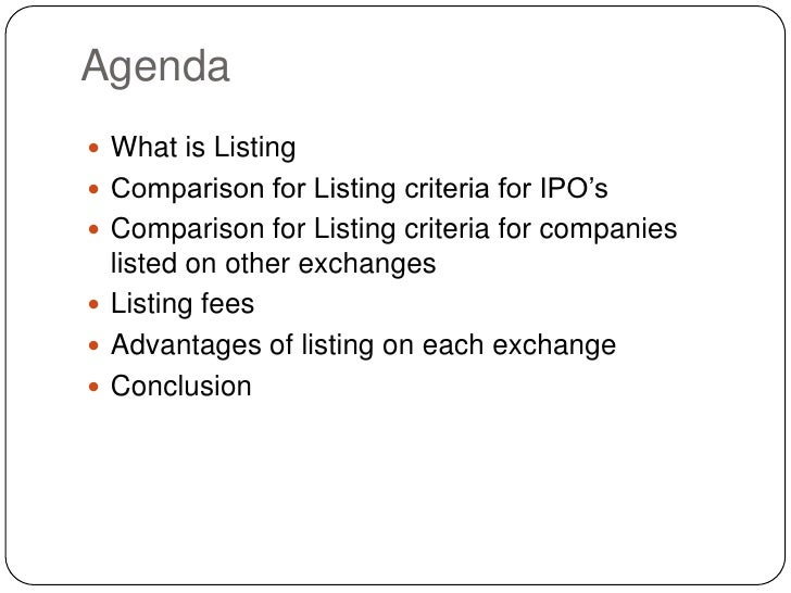 Agenda<br />What is Listing<br />Comparison for Listing criteria for IPO's<br />Comparison for Listing criteria for compan...