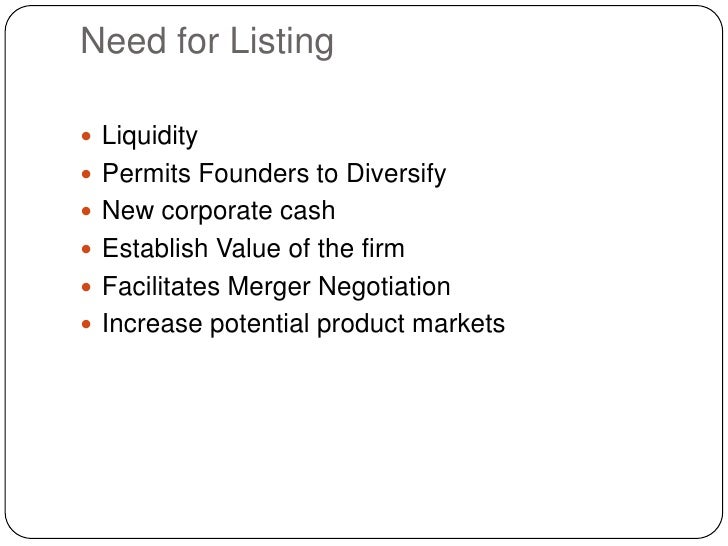 Need for Listing<br />Liquidity<br />Permits Founders to Diversify<br />New corporate cash<br />Establish Value of the fir...