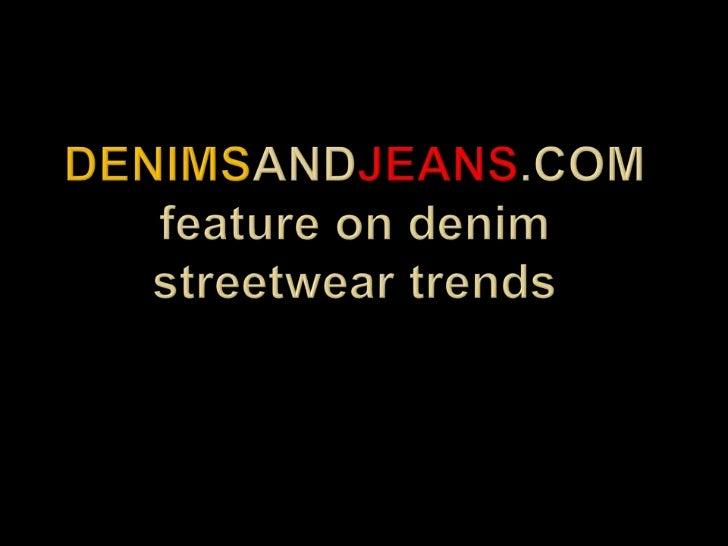 Denimsandjeans.com feature on denim streetwear trends<br />