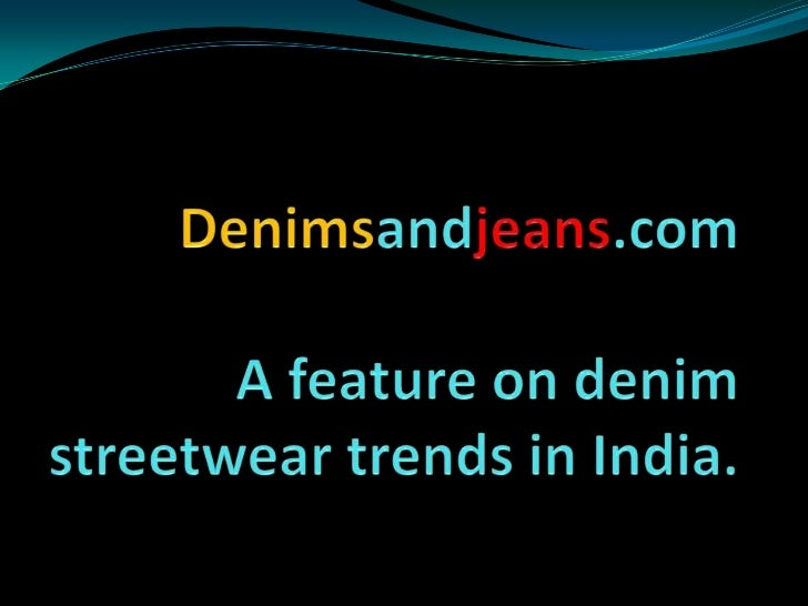 Denimsandjeans.com  Afeature on denim streetwear trends in India.<br />