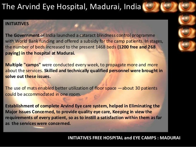 the aravind eye hospital madurai india The aravind eye care system in madurai, india, is the largest provider of ophthalmolo-gical services in the world aravind eye hospital and pg institute of ophthalmology affiliated with the tamilnadu dr mgr medical university (2008 present.