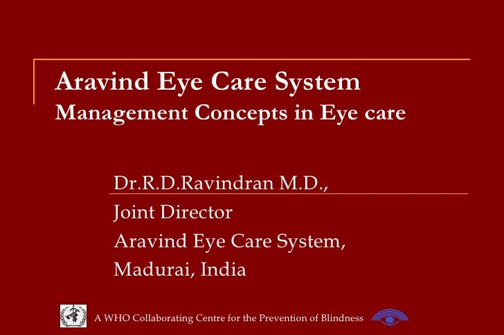 Aravind Eye Care System Management Concepts in Eye care Dr.R.D.Ravindran M.D.,  Joint Director  Aravind Eye Care System,  ...