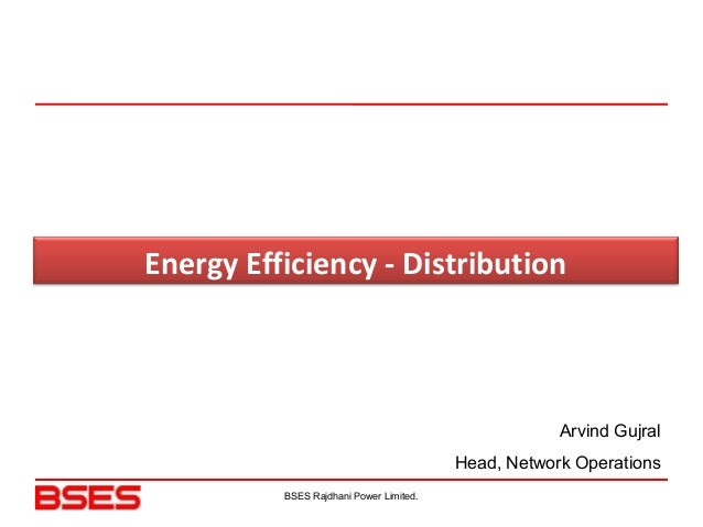 Energy Efficiency - Distribution BSES Rajdhani Power Limited. Arvind Gujral Head, Network Operations