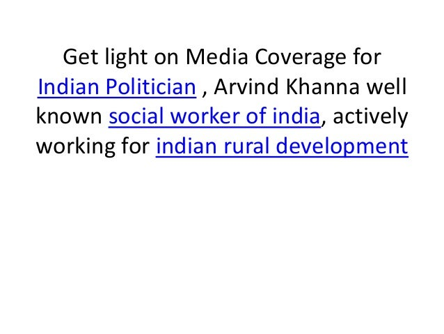 Get light on Media Coverage for Indian Politician , Arvind Khanna well known social worker of india, actively working for ...