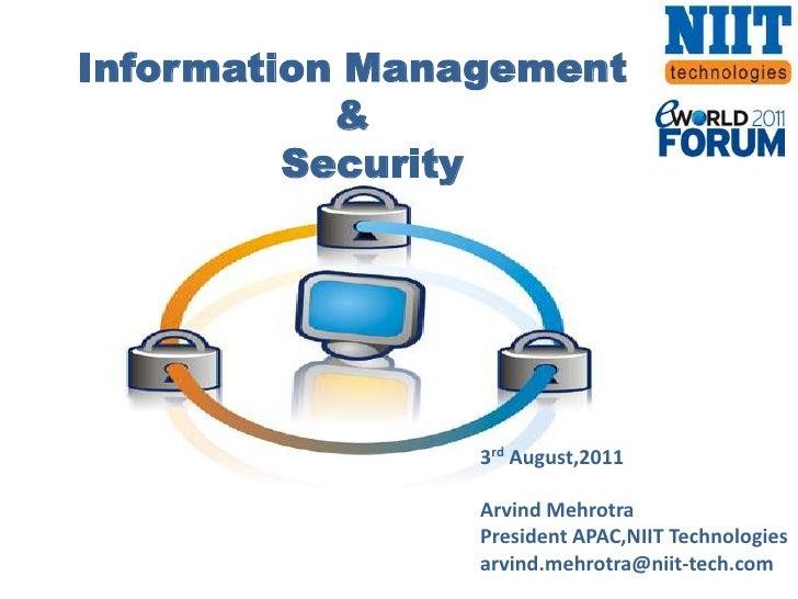 Information Management <br />&<br />  Security<br />3rdAugust,2011<br />Arvind Mehrotra<br />President APAC,NIIT Technolog...