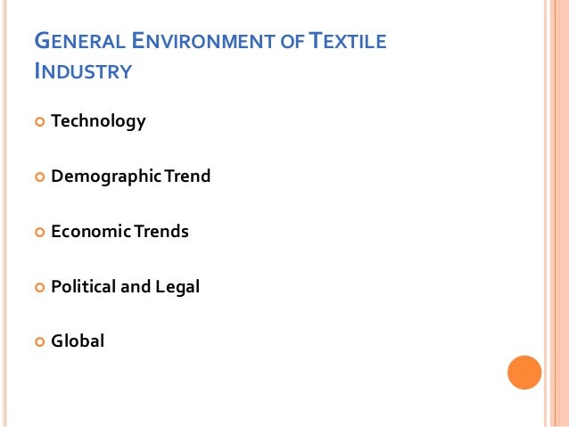 political legal environment in textile industry Significant financial saving and environmental improvements can be made by relatively low-cost and straightforward interventions in the textile industry, and this improves the quality of.