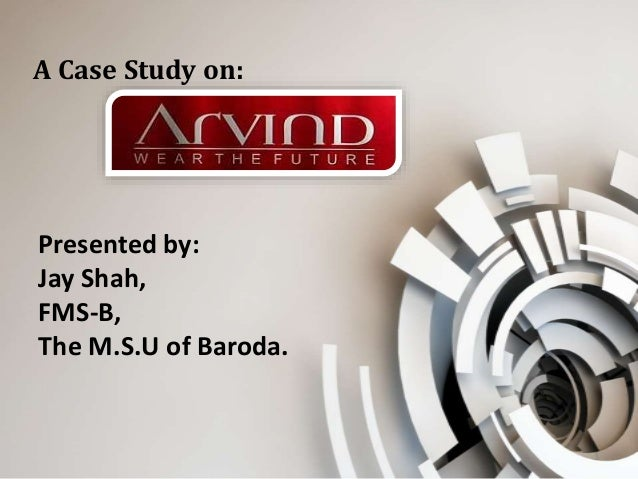 a case study of arvind mills Arvind fashions has secured the licence to manufacture and market the brand in  the country  directories case studies  arvind fashions, a subsidiary of  arvind mills, has set up a manufacturing plant in bangalore with.