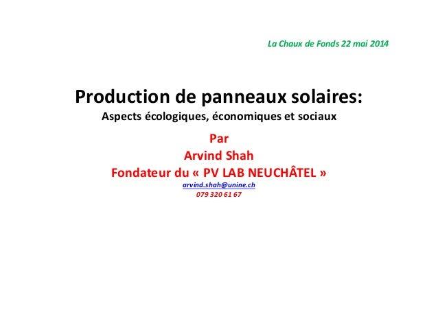 Productiondepanneauxsolaires: Aspectsécologiques,économiquesetsociaux Par ArvindShah Fondateurdu« PVLAB NEUCHÂT...