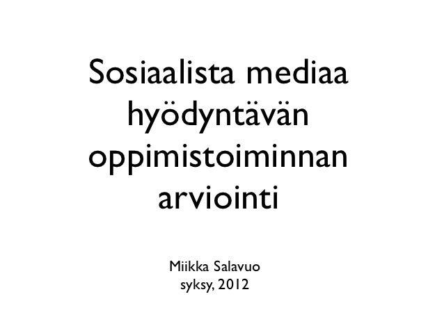 Sosiaalista mediaa  hyödyntävänoppimistoiminnan     arviointi     Miikka Salavuo      syksy, 2012