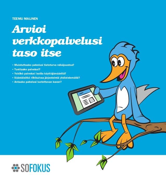 Teemu MalinenArvioiverkkopalvelusitaso itse•   Muistuttaako palvelusi tietoturva reikäjuustoa?•   Tuottaako palvelusi?•   ...